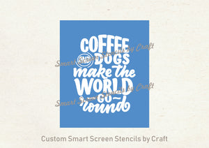 Coffee and Dogs Quote SilkScreen Stencil - Reusable, Self Adhesive - Canvas, Paper, Glass, Ceramics, Walls, Fabric, Wood, Metal, Clay, etc