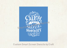 Load image into Gallery viewer, Enjoy this Sweet Moment SilkScreen Stencil - Reusable, Self-adhesive - Canvas, Paper, Glass, Ceramic, Wall, Fabric, Wood, Metal, Clay