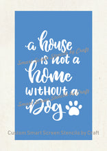 Load image into Gallery viewer, Home Dog Quote SilkScreen Stencil - Reusable, Self Adhesive - Canvas, Cards, Glass, Ceramic, Walls, Fabric, Wood, Metal, Clay, Textile, Tile