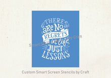 Load image into Gallery viewer, No Regrets Just Lessons SilkScreen Stencil - Reusable, Selfadhesive - Canvas, Cards, Glass, Ceramic, Wall, Fabric, Wood, Metal, Clay