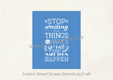 Load image into Gallery viewer, Make Things Happen Quote SilkScreen Stencil - Reusable, Selfadhesive - Canvas, Cards, Glass, Ceramic, Wall, Fabric, Wood, Metal, T-Shirts
