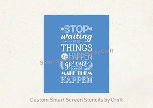 Make Things Happen Quote SilkScreen Stencil - Reusable, Selfadhesive - Canvas, Cards, Glass, Ceramic, Wall, Fabric, Wood, Metal, T-Shirts