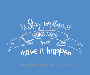 Positive Work Quote SilkScreen Stencil - Reusable - Canvas, Cards, Glass, Ceramic, Walls, Fabric, Wood, Metal Tote-bags, T-shirts