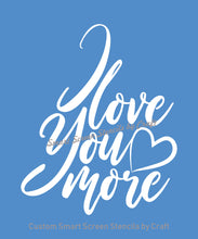Load image into Gallery viewer, I Love You More SmartScreen Stencil - Reusable, Self adhesive - Canvas, Cards, Glass, Ceramic, Walls, Fabric, Wood, Plastic, Metal