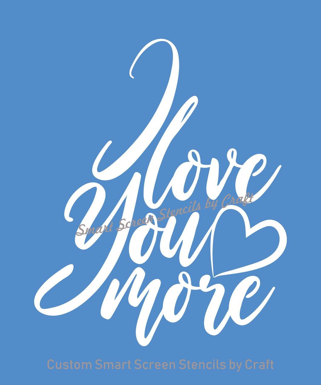I Love You More SmartScreen Stencil - Reusable, Self adhesive - Canvas, Cards, Glass, Ceramic, Walls, Fabric, Wood, Plastic, Metal