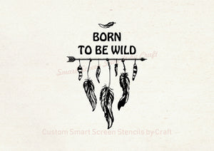 Bohemian Born to be Wild Silkscreen Stencil - Reusable, Adhesive - Canvas, Ceramics, Glass, Wood, Fabric, Metal, Cards, Clay, Plastic, etc.