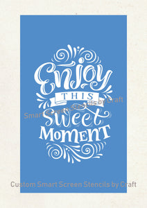 Enjoy this Sweet Moment SilkScreen Stencil - Reusable, Self-adhesive - Canvas, Paper, Glass, Ceramic, Wall, Fabric, Wood, Metal, Clay