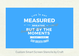 Life Quote SmartScreen Stencil - Reusable, Self adhesive - Canvas, Cards, Glass, Ceramic, Walls, Fabric, Wood, Plastic, Metal, Clay