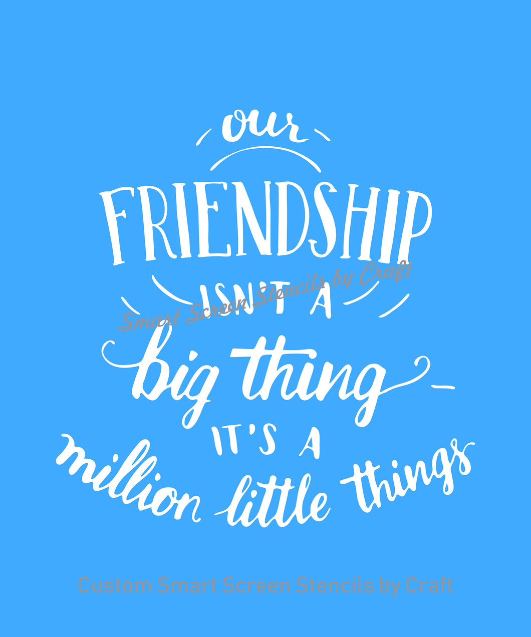 Our Friendship Quote SmartScreen Stencil - Reusable, Self adhesive - Canvas, Cards, Glass, Ceramic, Walls, Fabric, Wood, Plastic, Metal
