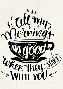 Good Mornings Quote SilkScreen Stencil - Reusable, Self adhesive - Canvas, Cards, Glass, Ceramic, Walls, Fabric, Wood, Plastic, Metal, Clay