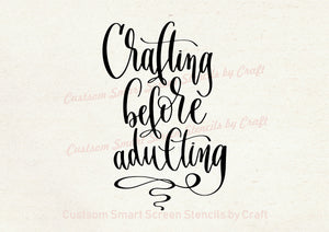 Crafting before Adulting Quote SilkScreen Stencil - Reusable - Canvas, Cards, Glass, Ceramics, Walls, Fabric, Wood, Tote-bags, Clay.