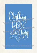 Load image into Gallery viewer, Crafting before Adulting Quote SilkScreen Stencil - Reusable - Canvas, Cards, Glass, Ceramics, Walls, Fabric, Wood, Tote-bags, Clay.