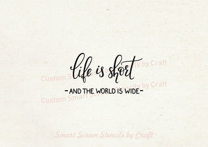 Life and Travel Quote - Custom Reusable SilkScreen Stencil - Canvas, Cards, Glass, Ceramic, Tile, Walls, Fabric, Wood, Clay, Metal