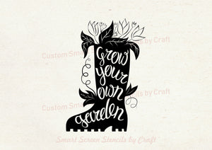 Grow you own Garden Quote - Custom Reusable SilkScreen Stencil - Canvas, Cards, Glass, Ceramic, Tile, Walls, Fabric, Wood, Clay, Metal