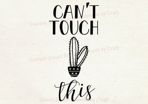 Can't Touch This Cactus SilkScreen Stencil - Reusable, Self Adhesive - Canvas, Cards, Glass, Ceramic, Walls, Fabric, Wood, Metal, Tote-bags