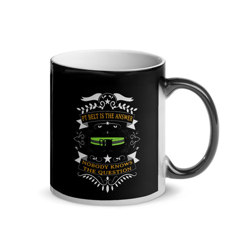 PT Belt is the Answer, Nobody Knows the Question Magic Mug