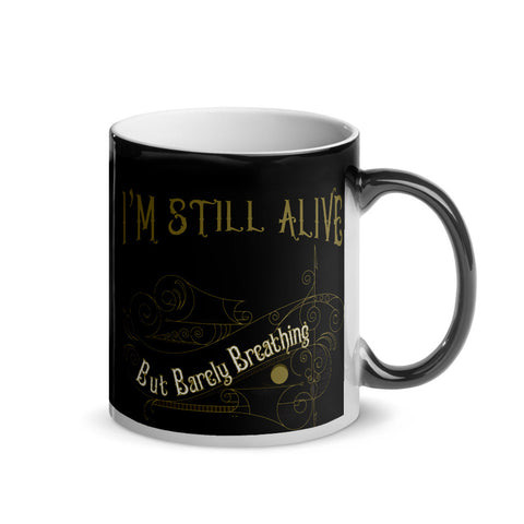 I'm Still Alive, But Barely Breathing Magic Mug