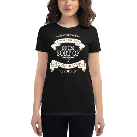 I PASSED THE ACFT SO I'M SORT OF, AN OPERATOR WOMEN'S SHORT-SLEEVE T-SHIRT