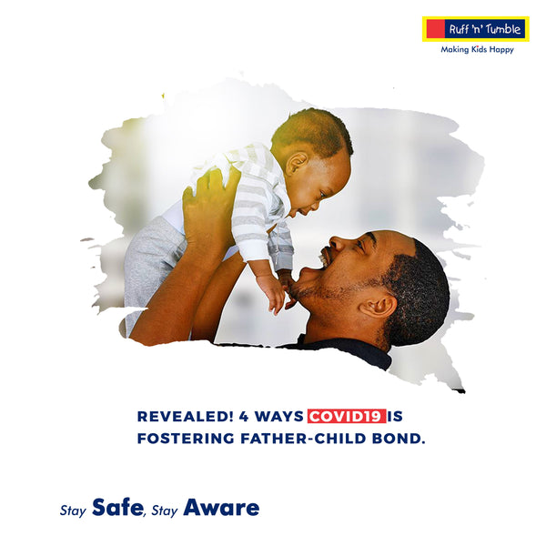 Revealed! 4 ways covid-19 is fostering father-child bond - ruffntumblekids