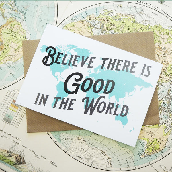 Believe there is good in the world - map greetings card