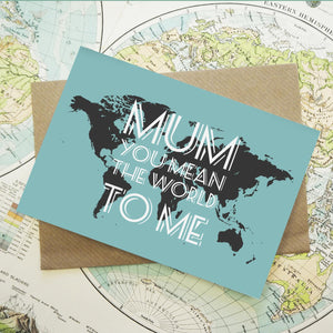 Mum, you mean the world to me - map greetings card