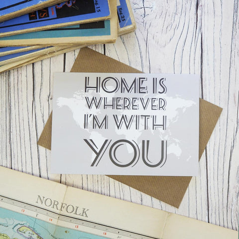 Home is wherever I'm with you - map greetings card