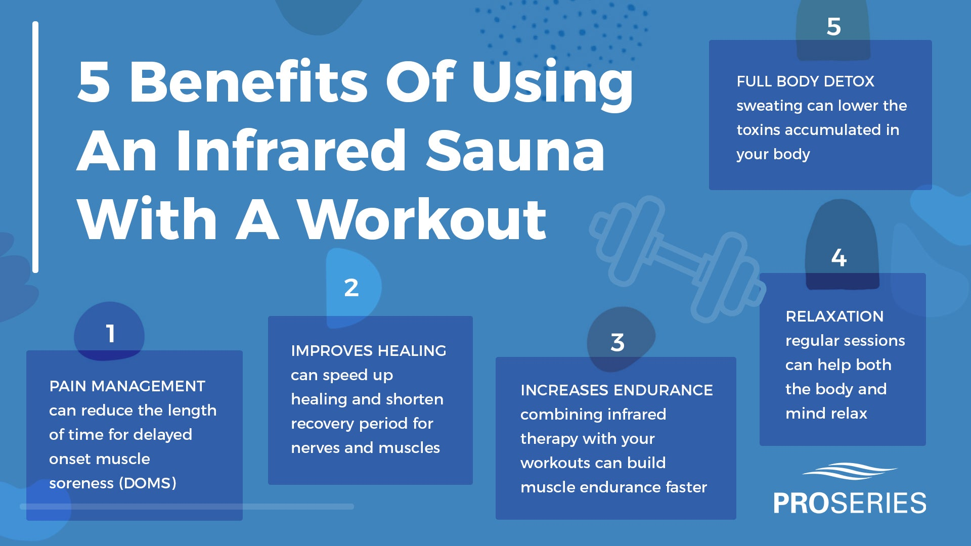 5 Benefits Of Using An Infrared Sauna With A Workout 1. Pain Management - can reduce the length of time for delayed onset muscle soreness (DOMS) 2. Improves Healing - can speed up healing and shorten recovery period for nerves and muscles 3. Increases Endurance - combining infrared therapy with your workouts can build muscle endurance faster 4. Relaxation - regular sessions can help both the body and mind relax 5. Full Body Detox - sweating can lower the toxins accumulated in your body