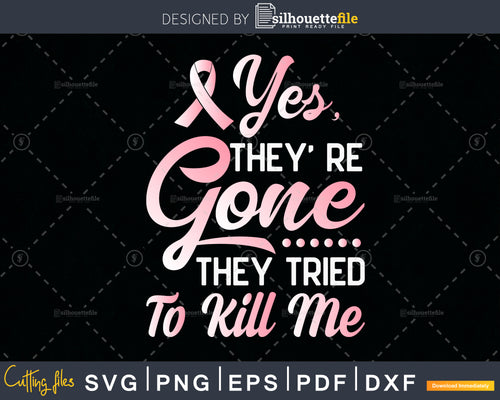 Yes' they' re gone they tried to kill me svg png digital cutting print-ready file - Epeakshop
