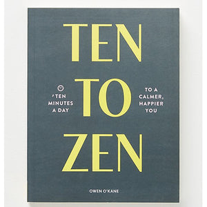 Ten to Zen: Ten Minutes a Day to a Calmer, Happier You