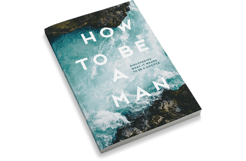 How to Be a Man: Discovering What It Means to Be a Disciple [Adult Edition]