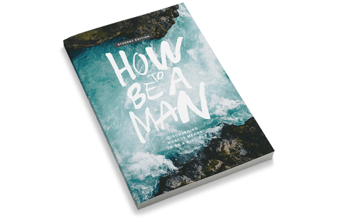 How to Be a Man: Discovering What It Means to Be a Disciple [Student Edition]