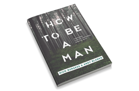How to Be a Man: Pursuing Christ-centered Masculinity [Adult Edition]