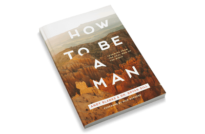 How to Be a Man: Learning From The Real Men Of The Bible [Adult Edition]