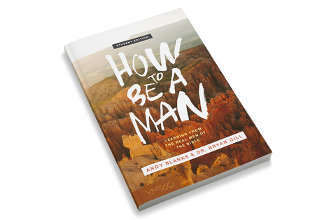 How to Be a Man: Learning From The Real Men Of The Bible [Student Edition]