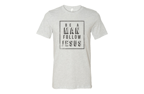 Be a Man Follow Jesus T-Shirt - Ash