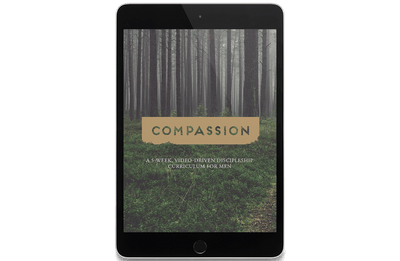 Compassion: A 5-Week, Video-Driven Discipleship Curriculum for Men