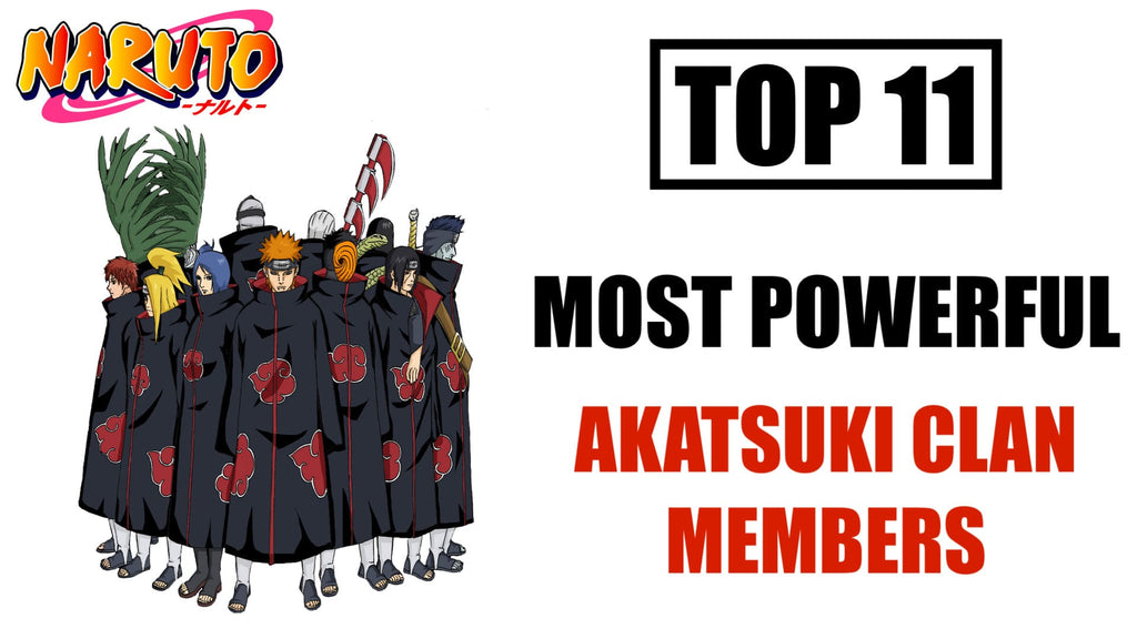 TOP 11 MOST POWERFUL AKATSUKI MEMBERS IN NARUTO