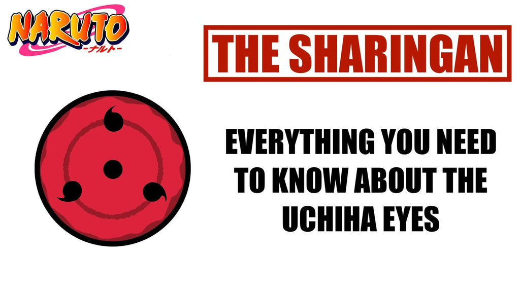 Everything you need to know about the Sharingan eyes!