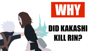 WHY DID KAKASHI KILL RIN?