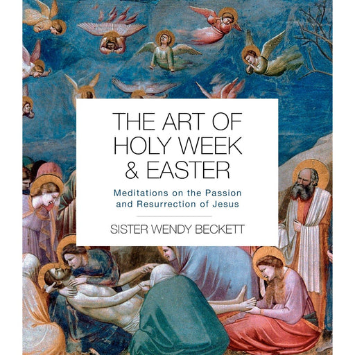Christian Books for Lent and Easter The Art of Holy Week and Easter Meditations on the Passion and Resurrection of Jesus By Sr. Wendy Beckett