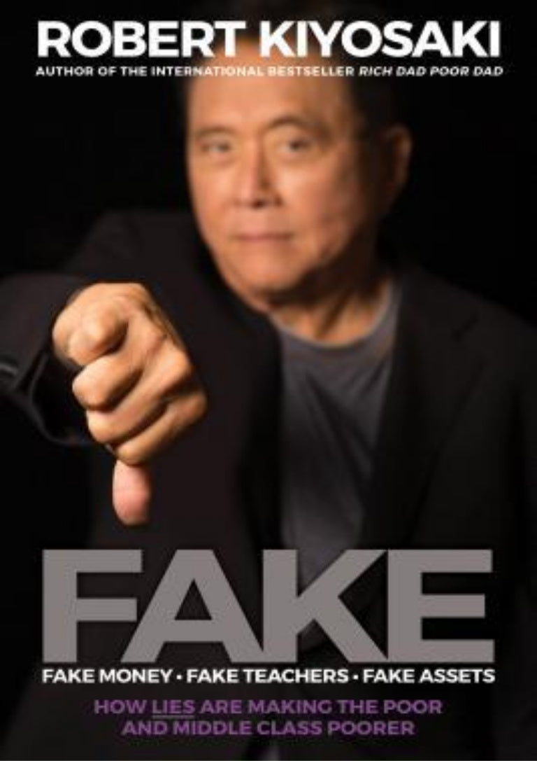 FAKE: Fake Money, Fake Teachers, Fake Assets, Robert Kiyosaki