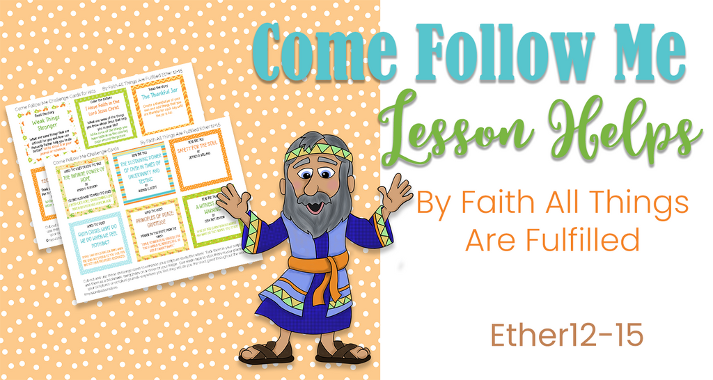 By Faith All Things are Fulfilled Ether 12-15 lesson helps