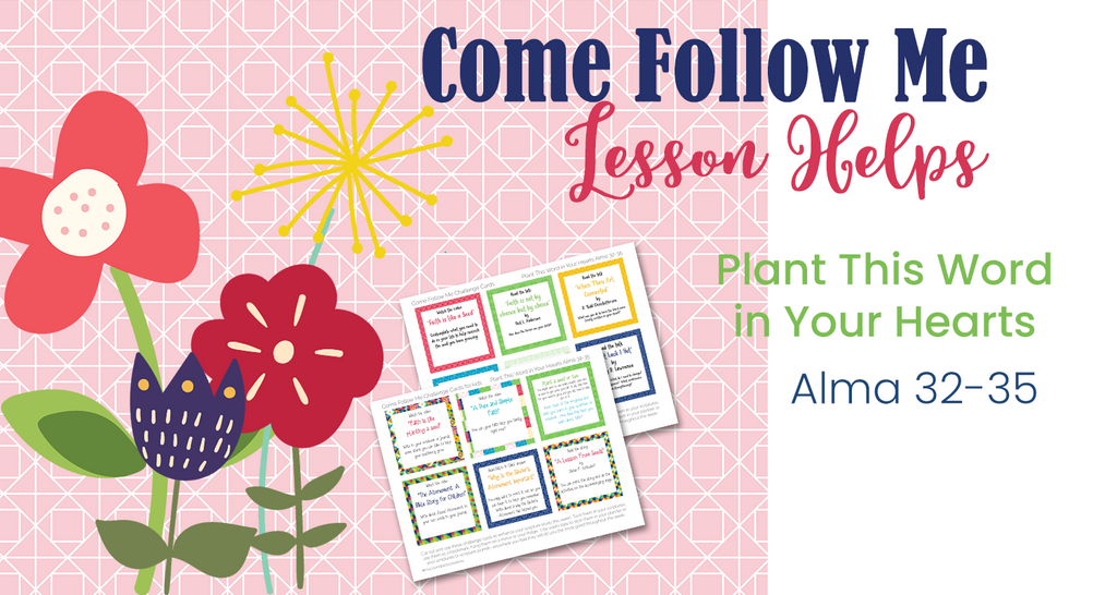 Come Follow Me Lesson Helps Alma 32-35
