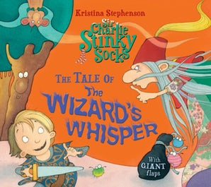 Sir Charlie Stinky Socks: The Tale of the Wizard's Whisper