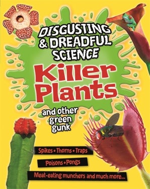 Disgusting and Dreadful Science: Killer Plants and Other Green Gunk