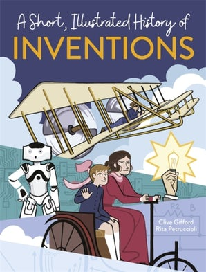 A Short, Illustrated History of... Inventions