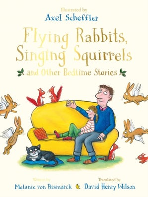 Flying Rabbits, Singing Squirrels and Other Bedtime Stories