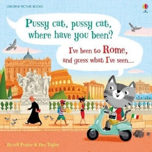 Pussy cat, pussy cat, where have you been? I've been to Rome and guess what I've seen...
