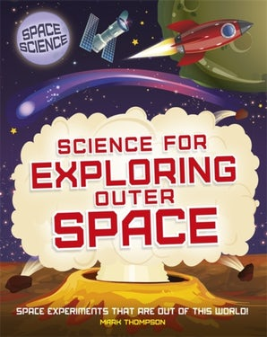 Space Science: STEM in Space: Science for Exploring Outer Space