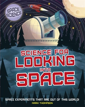 Space Science: STEM in Space: Science for Looking Into Space